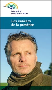 Les cancers de la prostate - Une brochure de la Fondation contre le Cancer ebook by Fondation contre le cancer