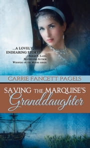 Saving The Marquise's Granddaughter ebook by Carrie Fancett Pagels