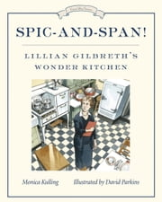 Spic-And-Span! - Lillian Gilbreth's Wonder Kitchen ebook by Monica Kulling,David Parkins