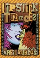Lipstick Traces ebook by Greil Marcus