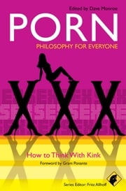 Porn - Philosophy for Everyone - How to Think With Kink ebook by Fritz Allhoff,Dave Monroe,Gram Ponante