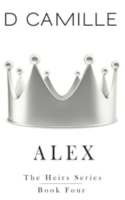 Alex - The Heirs Series, #4 ebook by D. Camille