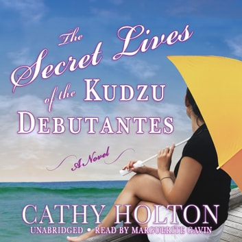 The Secret Lives of the Kudzu Debutantes - A Novel audiobook by Cathy Holton