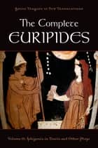 The Complete Euripides - Volume II: Iphigenia in Tauris and Other Plays ebook by Peter Burian, Alan Shapiro