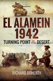El Alamein 1942 - Turning Point in the Desert ebook by Richard  Doherty