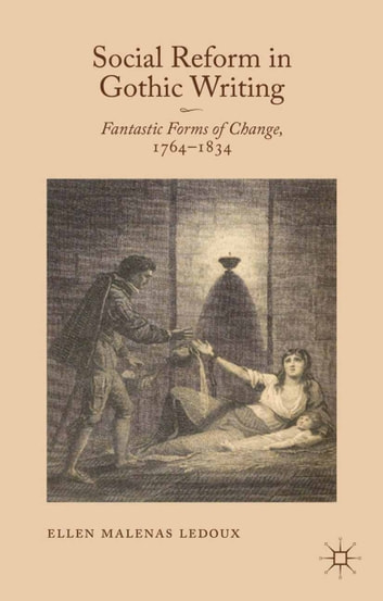 Social Reform in Gothic Writing - Fantastic Forms of Change, 1764-1834 ebook by Ellen Malenas Ledoux