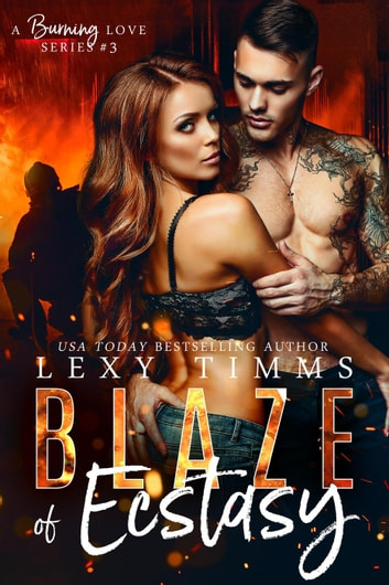 Blaze of Ecstasy - A Burning Love Series, #3 ebook by Lexy Timms