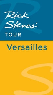 Rick Steves' Tour: Versailles ebook by Rick Steves,Steve Smith,Gene Openshaw