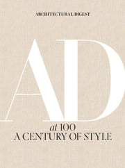 Architectural Digest at 100 - A Century of Style ebook by Amy Astley, Architectural Digest, Anna Wintour