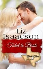 Ticket to Bride ebook by Liz Isaacson