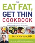 The Eat Fat, Get Thin Cookbook ebook by Mark Hyman