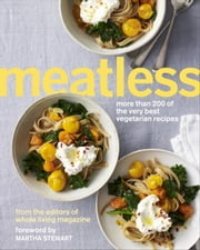Meatless - More Than 200 of the Very Best Vegetarian Recipes ebook by Martha Stewart Living