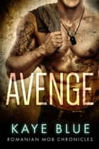 Avenge - Romanian Mob Chronicles, #3 ebook by Kaye Blue