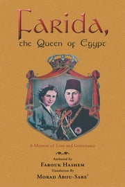 Farida, the Queen of Egypt - A Memoir of Love and Governance ebook by Farouk Hashem; Morad Abou-Sabe'