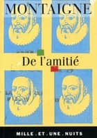 De l'amitié ebook by Michel Montaigne Eyquem de