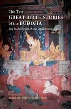 The Ten Great Birth Stories of the Buddha ebook by Naomi Appleton,Sarah Shaw