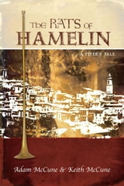 The Rats of Hamelin - A Piper's Tale ebook by Keith McCune,Adam McCune