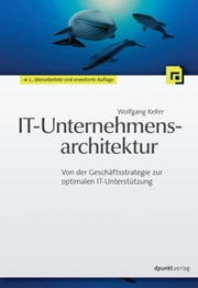 IT-Unternehmensarchitektur - Von der Geschäftsstrategie zur optimalen IT-Unterstützung ebook by Kobo.Web.Store.Products.Fields.ContributorFieldViewModel