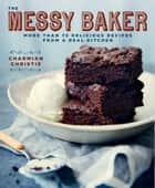 The Messy Baker ebook by Charmian Christie