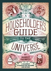A Householder's Guide to the Universe: A Calendar of Basics for the Home and Beyond ebook by Harriet Fasenfest