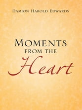 Moments from the Heart ebook by Damion Harold Edwards