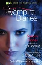 The Vampire Diaries: Stefan's Diaries: The Asylum - Book 5 ebook by L J Smith
