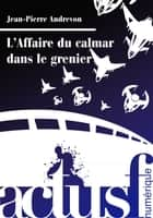 L'Affaire du calmar dans le grenier ebook by Jean-Pierre ANDREVON