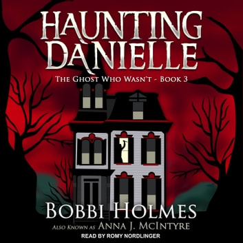 The Ghost Who Wasn't audiobook by Bobbi Holmes,Anna J. McIntyre