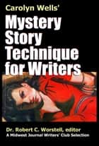 Carolyn Wells' Mystery Story Technique for Writers ebook by Midwest Journal Writers' Club,Dr. Robert C. Worstell,Carolyn Wells