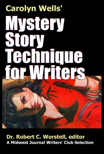 Carolyn Wells' Mystery Story Technique for Writers - A Midwest Journal Writers' Club Selection ebook by Midwest Journal Writers' Club,Dr. Robert C. Worstell,Carolyn Wells