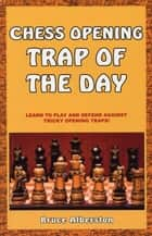 Chess Opening Trap of the Day ebook by Bruce Alberston