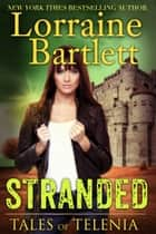 Tales of Telenia: STRANDED ebook by Lorraine Bartlett, L.L. Bartlett