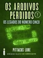Os Arquivos Perdidos 7: Os legados do Número Cinco (Os Legados de Lorien) ebook by Pittacus Lore