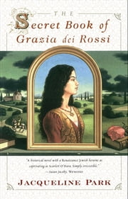The Secret Book of Grazia Dei Rossi ebook by Jacqueline Park
