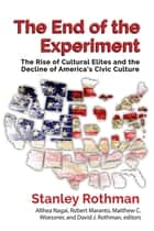 The End of the Experiment ebook by Stanley Rothman,Althea Nagai,Robert Maranto,Matthew Woessner