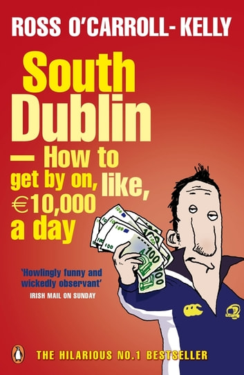 South Dublin - How to Get by on, Like, 10,000 Euro a Day ebook by Ross O'Carroll-Kelly