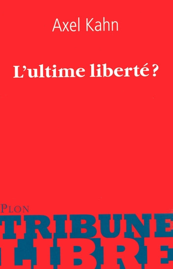 L'ultime liberté ? ebook by Caroline GLORION,Axel KAHN