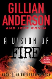 A Vision of Fire - Book 1 of The EarthEnd Saga ebook by Gillian Anderson,Jeff Rovin