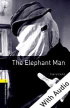 The Elephant Man - With Audio Level 1 Oxford Bookworms Library ebook by Tim Vicary