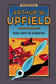 Wings Above the Diamantina ebook by Arthur W. Upfield