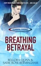 Breathing Betrayal ebook by Bellora Quinn, Sadie Rose Bermingham