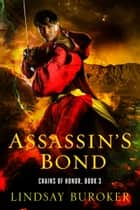 Assassin's Bond (Chains of Honor, Book 3) ebook by