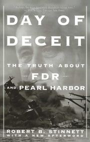 Day of Deceit - The Truth About FDR and Pearl Harbor ebook by Robert Stinnett