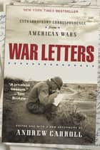 War Letters - Extraordinary Correspondence from American Wars ebooks by Andrew Carroll