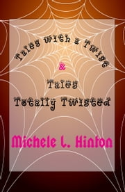 Tales with a Twist & Tales Totally Twisted ebook by Michele L. Hinton