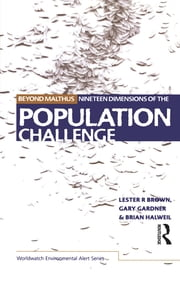 Beyond Malthus - The Nineteen Dimensions of the Population Challenge ebook by Lester R. Brown,Gary Gardner,Brian Halweil