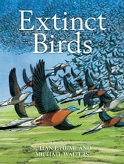 Extinct Birds ebook by Julian P. Hume,Michael Walters