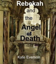Rebekah and the Angel of Death ebook by Kate Everson