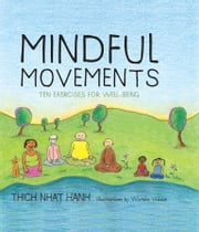 Mindful Movements - Ten Exercises for Well-Being ebook by Wietske Vriezen,Thich Nhat Hanh