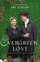 Evergreen Love - An Amish Christmas Wedding Story ebook by Amy Clipston